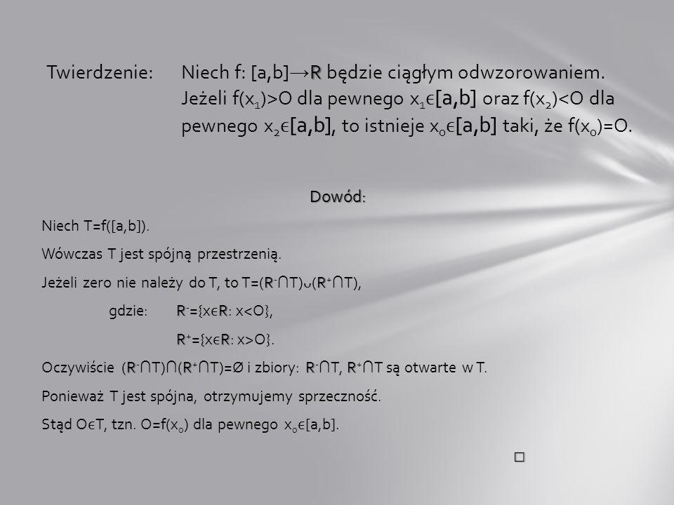 Twierdzenie:. Niech f: [a,b]→R będzie ciągłym odwzorowaniem